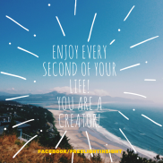 ENJOY EVERY SECOND OF YOUR LIFE!